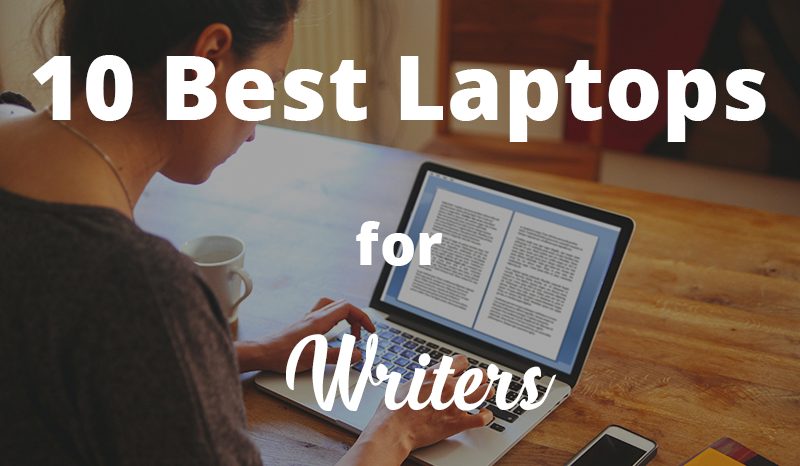 Best Laptops for Writers Under 200, 300 & 500