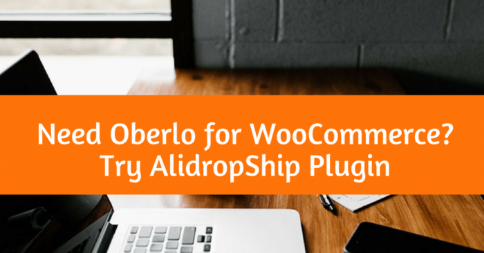 Need Oberlo For WooCommerce? Try AlidropShip Plugin