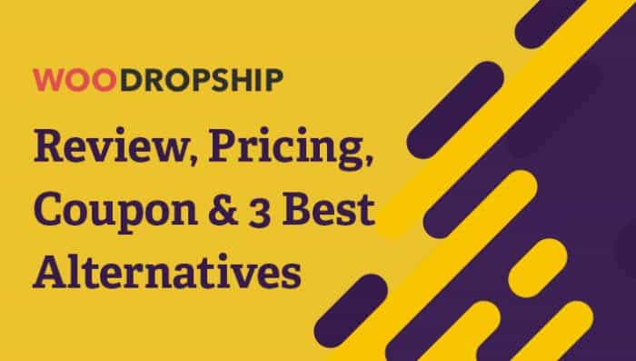 WooDropship Review, Pricing, Coupon & 3 Best Alternatives