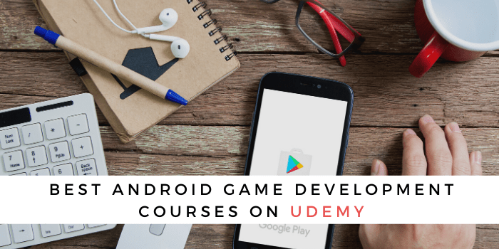 Best Android Game Development Courses On Udemy