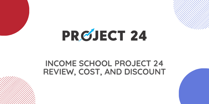 Income School Project 24 Review, Cost, And Discount
