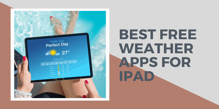 17 Best Free Weather Apps For iPad 2021
