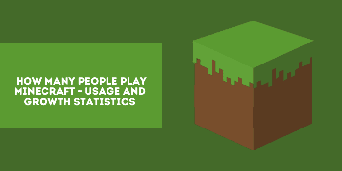 How many people play Minecraft - Minecraft Usage and Growth Statistics