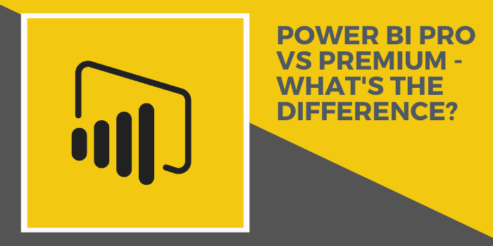 power bi pro vs premium - whats the difference