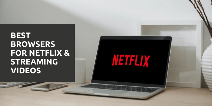 Best browsers for netflix & streaming videos