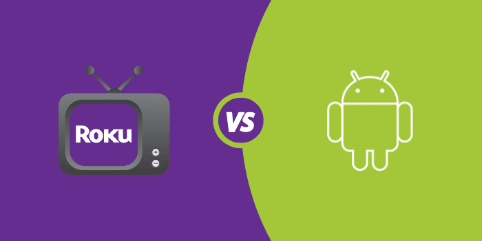 Roku vs Android TV - Which is Better